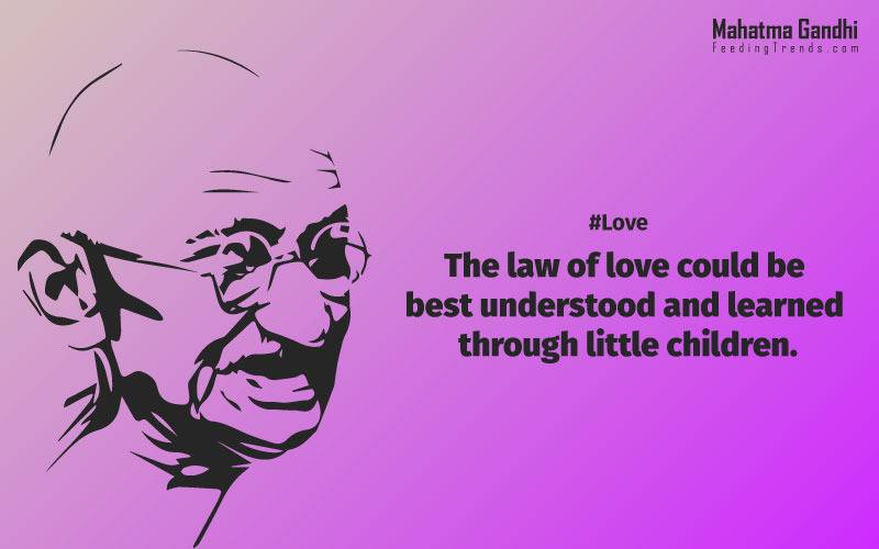 The law of love could be best understood and learned through little children., Relationships are based on four principles: respect, understanding, acceptance, and appreciation, mahatma gandhi,Hollywood, Bollywood, gandhi jayanti, 2nd october, country, independence, india, patriotism, goals, life, faith, my experiments with truth, feeding trend, feeding, trends, mahatma Gandhi quotes, quotes by Gandhi, quotes by mahatma Gandhi,Gandhi hi quotes, Indian quotes, mahatma Gandhi quotes on love, mahatma Gandhi quotes on education, mahatma Gandhi quotes on life