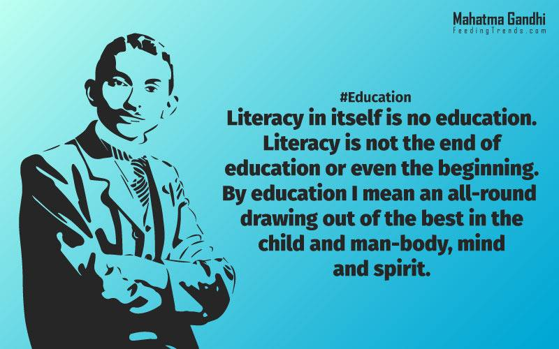 Literacy in itself is no education. Literacy is not the end of education or even the beginning. By education, I mean an all-round drawing out of the best in the child and man-body, mind and spirit., To believe in something, and not to live it, is dishonest., Find a purpose. The means will follow., There are two days in the year that we can not do anything, yesterday and tomorrow., Live as if you were to die tomorrow. Learn as if you were to live forever.,The future depends on what we do in the present., Love is the strongest force the world possesses and yet it is the humblest imaginable. , The real love is to love them that hate you, to love your neighbour even though you distrust him.,Your action expresses your priorities.,The law of love could be best understood and learned through little children., Relationships are based on four principles: respect, understanding, acceptance, and appreciation, mahatma gandhi,Hollywood, Bollywood, gandhi jayanti, 2nd october, country, independence, india, patriotism, goals, life, faith, my experiments with truth, feeding trend, feeding, trends, mahatma Gandhi quotes, quotes by Gandhi, quotes by mahatma Gandhi,Gandhi hi quotes, Indian quotes, mahatma Gandhi quotes on love, mahatma Gandhi quotes on education, mahatma Gandhi quotes on life