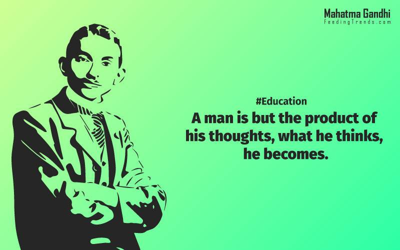 A man is but the product of his thoughts, what he thinks, he becomes., What is really needed to make democracy function is not knowledge of facts, but right education., Literacy in itself is no education. Literacy is not the end of education or even the beginning. By education, I mean an all-round drawing out of the best in the child and man-body, mind and spirit., To believe in something, and not to live it, is dishonest., Find a purpose. The means will follow., There are two days in the year that we can not do anything, yesterday and tomorrow., Live as if you were to die tomorrow. Learn as if you were to live forever.,The future depends on what we do in the present., Love is the strongest force the world possesses and yet it is the humblest imaginable. , The real love is to love them that hate you, to love your neighbour even though you distrust him.,Your action expresses your priorities.,The law of love could be best understood and learned through little children., Relationships are based on four principles: respect, understanding, acceptance, and appreciation, mahatma gandhi,Hollywood, Bollywood, gandhi jayanti, 2nd october, country, independence, india, patriotism, goals, life, faith, my experiments with truth, feeding trend, feeding, trends, mahatma Gandhi quotes, quotes by Gandhi, quotes by mahatma Gandhi,Gandhi hi quotes, Indian quotes, mahatma Gandhi quotes on love, mahatma Gandhi quotes on education, mahatma Gandhi quotes on life