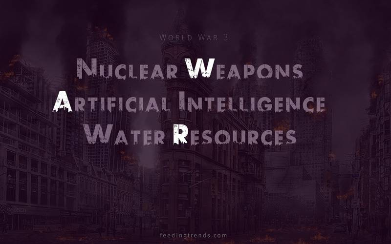 artificial intelligence causing world war 3, water shortage causing world war 3, world war 3 causes, world war 3 reasons, world war 3 reason, world war 3 cause, why world war 3, world war 3 location, world war 3 history, world war 3 prediction, terrorism causing world war 3, nuclear weapons causing world war 3, role of humans in world war 3, countries fighting world war 3, feeding trends, feeding trends article, What will most likely cause World War III, places where world war 3 will break out, world war 3, world war three, world war 3 wikipedia, what countries will be in world war 3, what would happen if world war 3 starts, world war 3 countries, world war 3 date, world war 3 predictions 2019
